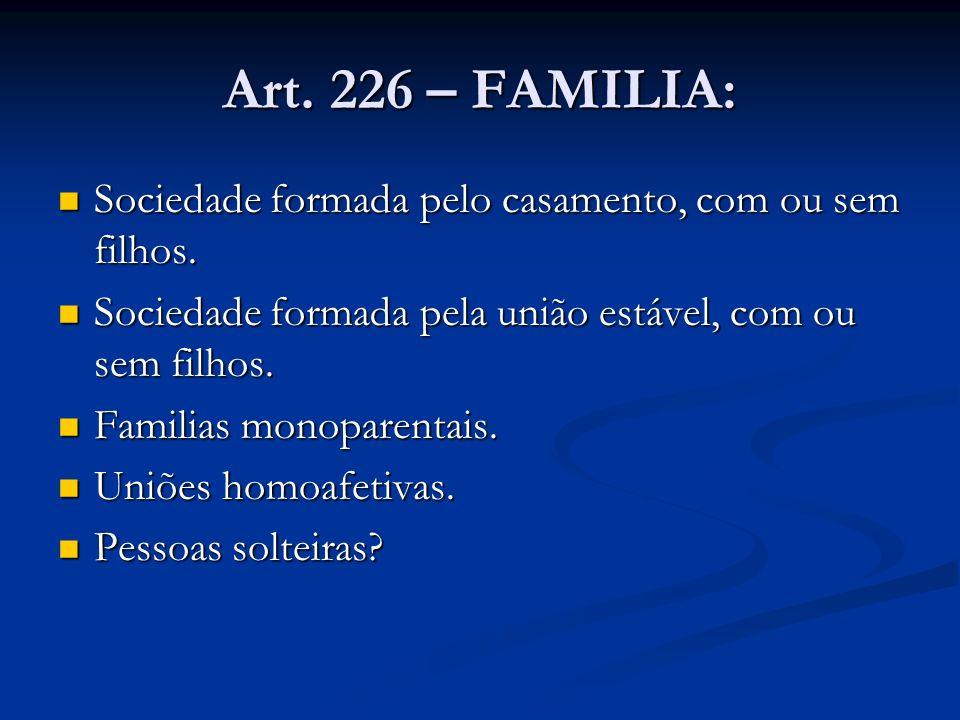 Art. 226 – FAMILIA: Sociedade formada pelo casamento, com ou sem filhos. Sociedade formada pelo casamento, com ou sem filhos. Sociedade formada pela u