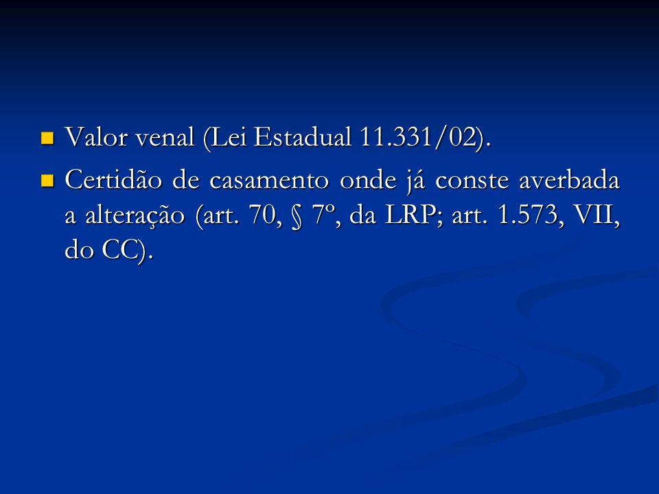 Valor venal (Lei Estadual 11.331/02). Valor venal (Lei Estadual 11.331/02). Certidão de casamento onde já conste averbada a alteração (art. 70, § 7º,