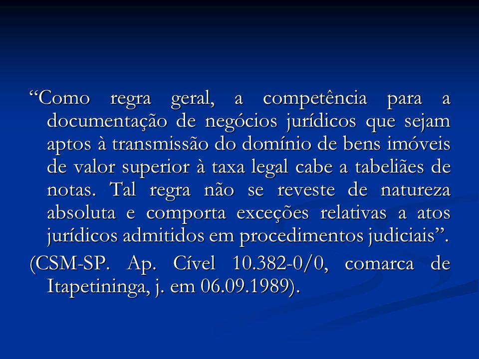 Como regra geral, a competência para a documentação de negócios jurídicos que sejam aptos à transmissão do domínio de bens imóveis de valor superior à