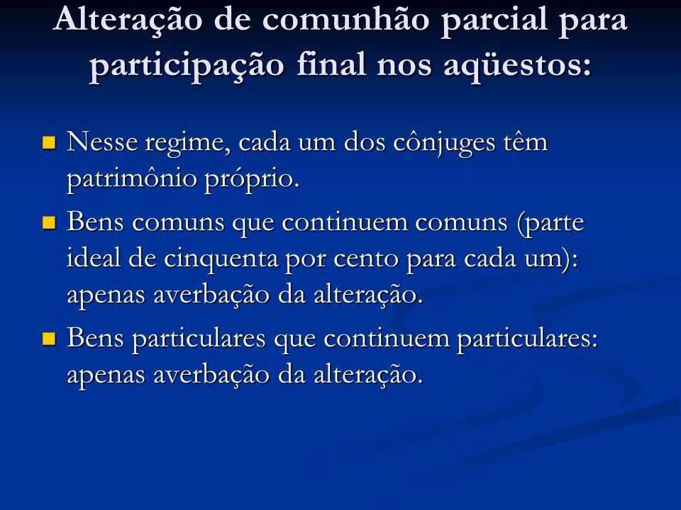 Alteração de comunhão parcial para participação final nos aqüestos: Nesse regime, cada um dos cônjuges têm patrimônio próprio. Nesse regime, cada um d