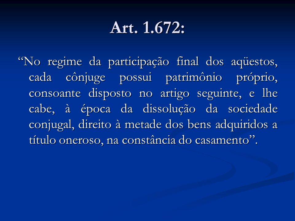 Art. 1.672: No regime da participação final dos aqüestos, cada cônjuge possui patrimônio próprio, consoante disposto no artigo seguinte, e lhe cabe, à