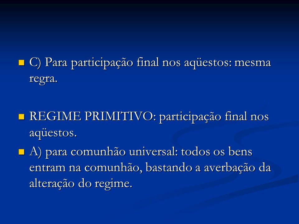 C) Para participação final nos aqüestos: mesma regra. C) Para participação final nos aqüestos: mesma regra. REGIME PRIMITIVO: participação final nos a