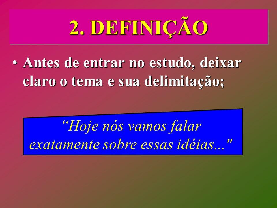 2. DEFINIÇÃO Antes de entrar no estudo, deixar claro o tema e sua delimitação;Antes de entrar no estudo, deixar claro o tema e sua delimitação; Hoje n