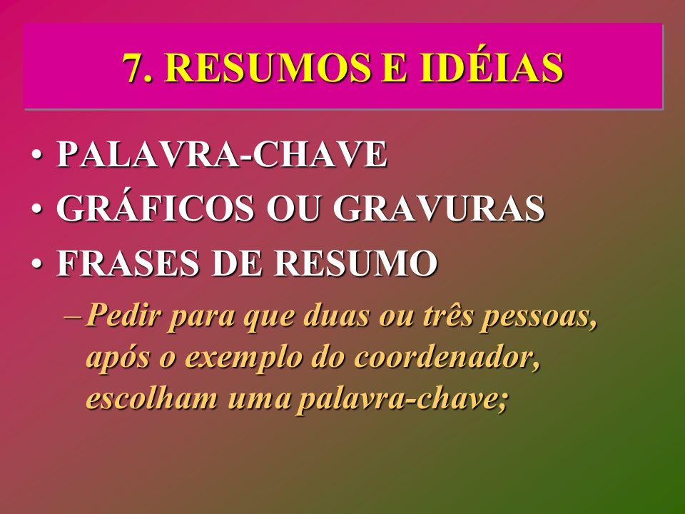 7. RESUMOS E IDÉIAS PALAVRA-CHAVEPALAVRA-CHAVE GRÁFICOS OU GRAVURASGRÁFICOS OU GRAVURAS FRASES DE RESUMOFRASES DE RESUMO –Pedir para que duas ou três