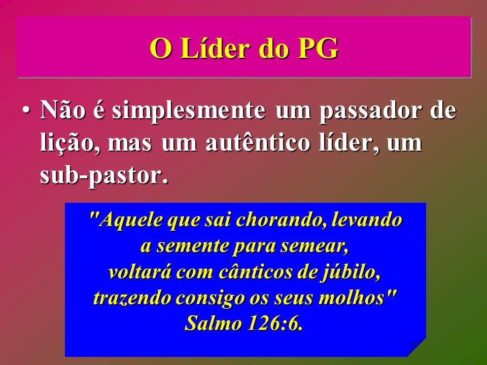 O Líder do PG Não é simplesmente um passador de lição, mas um autêntico líder, um sub-pastor.Não é simplesmente um passador de lição, mas um autêntico