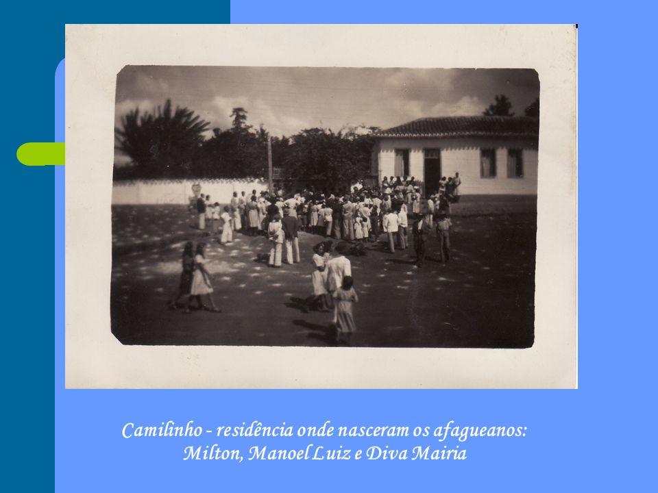 Camilinho - residência onde nasceram os afagueanos: Milton, Manoel Luiz e Diva Mairia