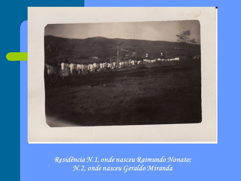 Residência N.1, onde nasceu Raimundo Nonato; N.2, onde nasceu Geraldo Miranda