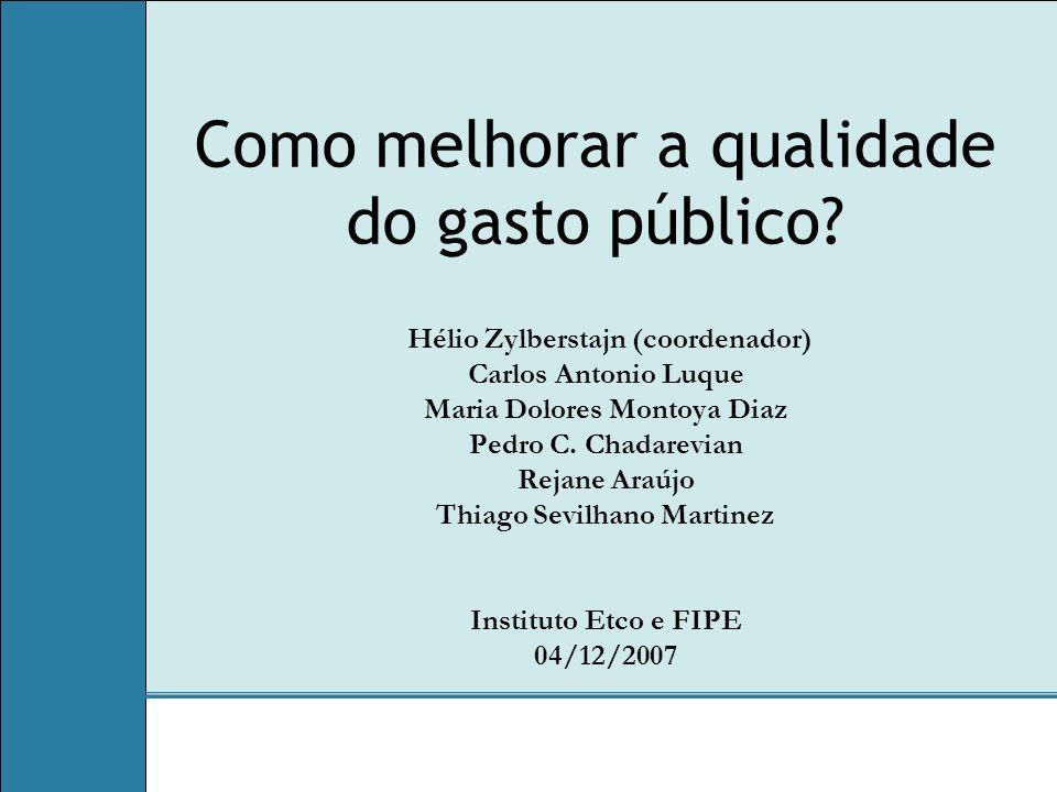Como melhorar a qualidade do gasto público? Hélio Zylberstajn (coordenador) Carlos Antonio Luque Maria Dolores Montoya Diaz Pedro C. Chadarevian Rejan