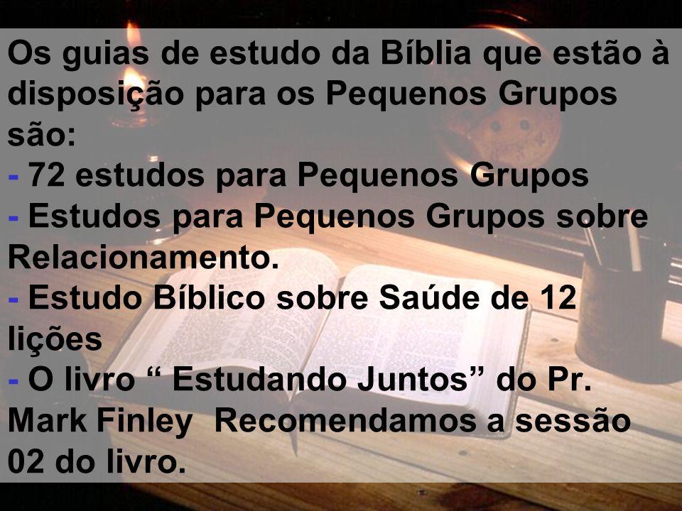 Os guias de estudo da Bíblia que estão à disposição para os Pequenos Grupos são: - 72 estudos para Pequenos Grupos - Estudos para Pequenos Grupos sobr