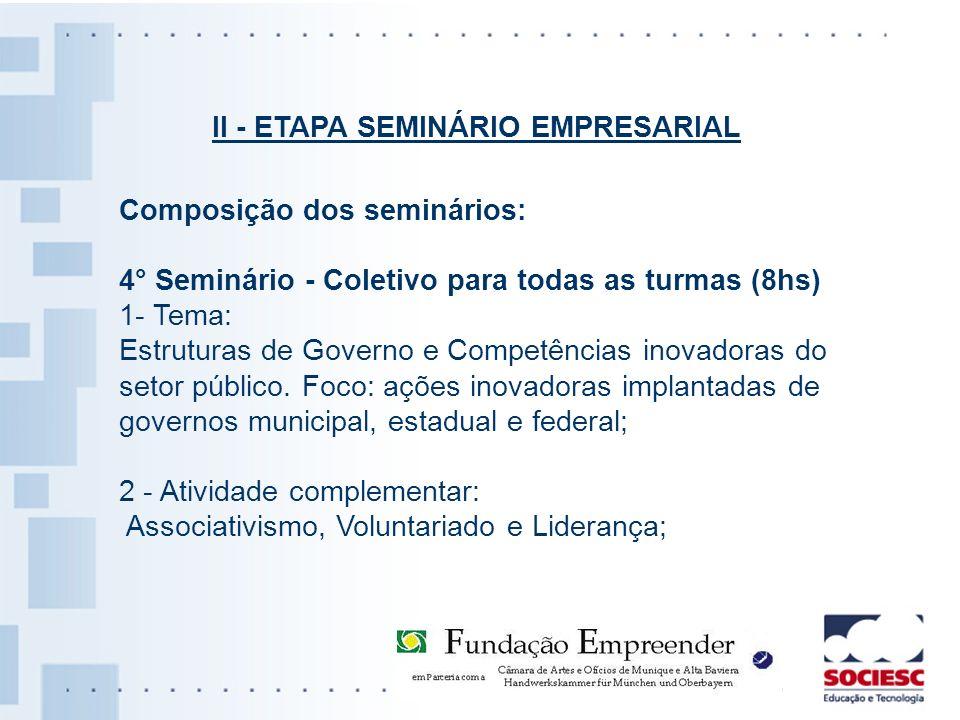 Composição dos seminários: 4° Seminário - Coletivo para todas as turmas (8hs) 1- Tema: Estruturas de Governo e Competências inovadoras do setor públic