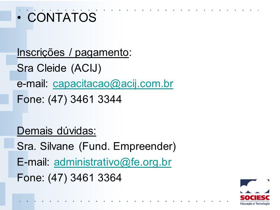 CONTATOS Inscrições / pagamento: Sra Cleide (ACIJ) e-mail: capacitacao@acij.com.brcapacitacao@acij.com.br Fone: (47) 3461 3344 Demais dúvidas: Sra. Si