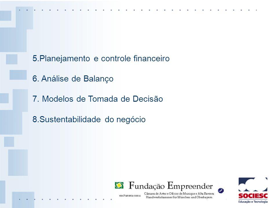 5.Planejamento e controle financeiro 6. Análise de Balanço 7. Modelos de Tomada de Decisão 8.Sustentabilidade do negócio