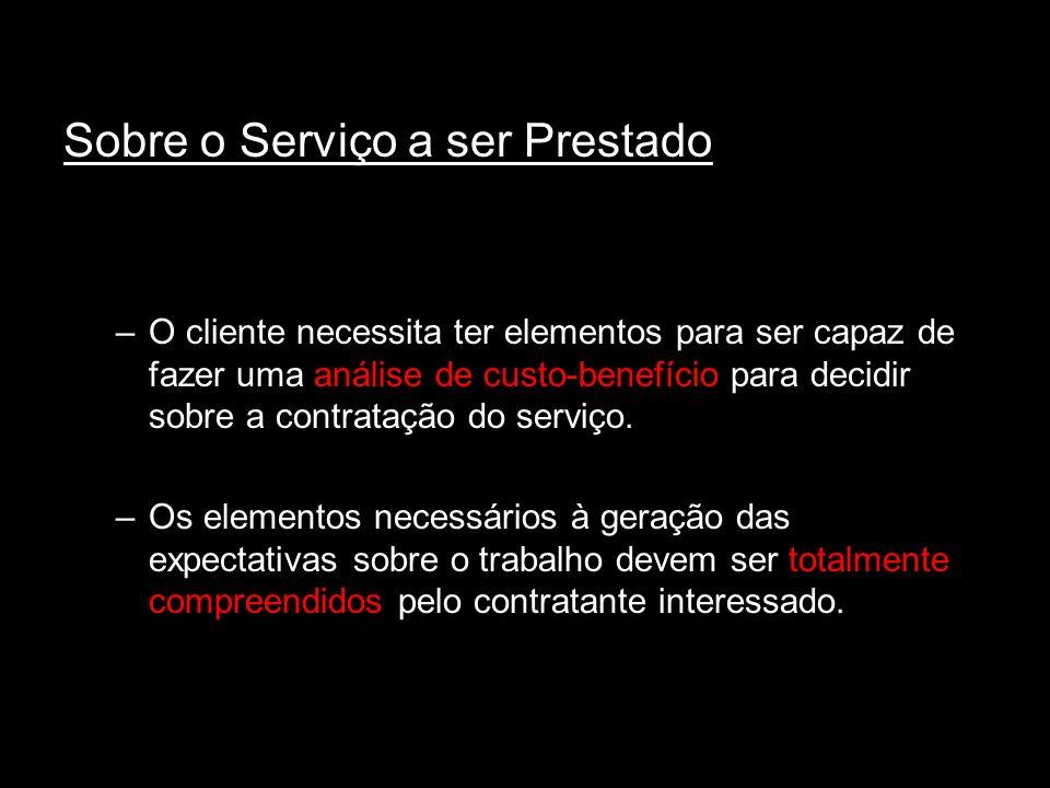 Sobre o Serviço a ser Prestado –O cliente necessita ter elementos para ser capaz de fazer uma análise de custo-benefício para decidir sobre a contratação do serviço.