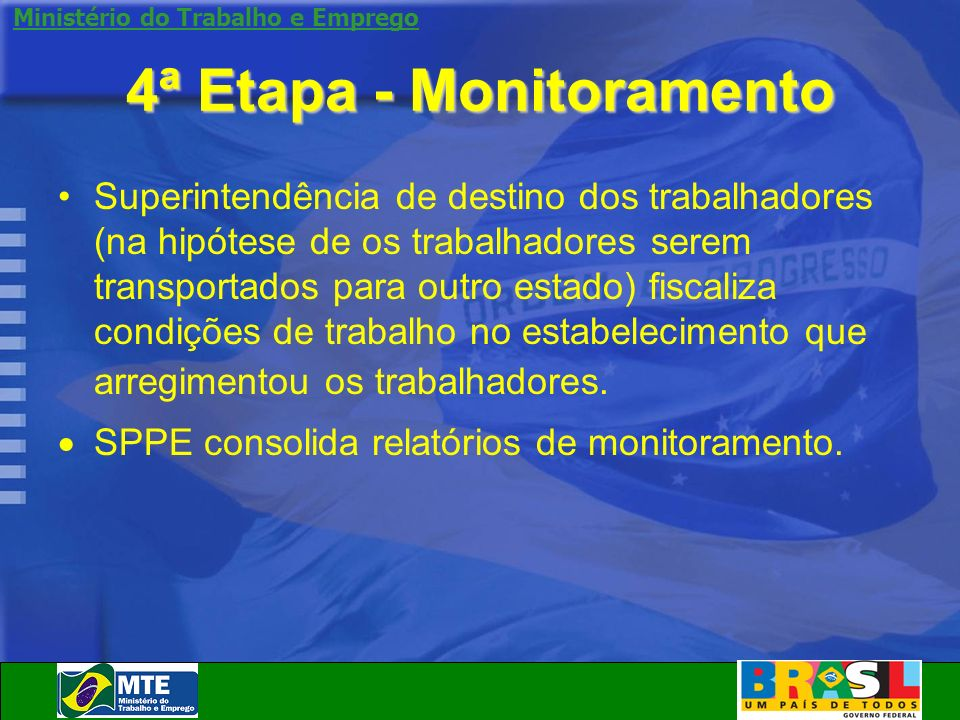 Ministério do Trabalho e Emprego 4ª Etapa - Monitoramento Superintendência de destino dos trabalhadores (na hipótese de os trabalhadores serem transpo