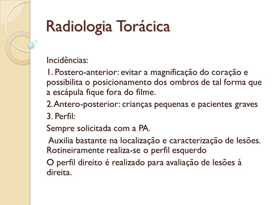 Radiologia Torácica Incidências: 1. Postero-anterior: evitar a magnificação do coração e possibilita o posicionamento dos ombros de tal forma que a es