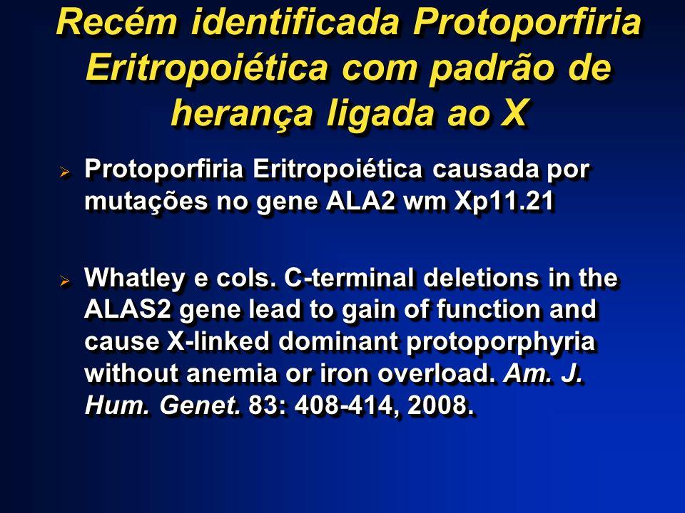 Recém identificada Protoporfiria Eritropoiética com padrão de herança ligada ao X Protoporfiria Eritropoiética causada por mutações no gene ALA2 wm Xp