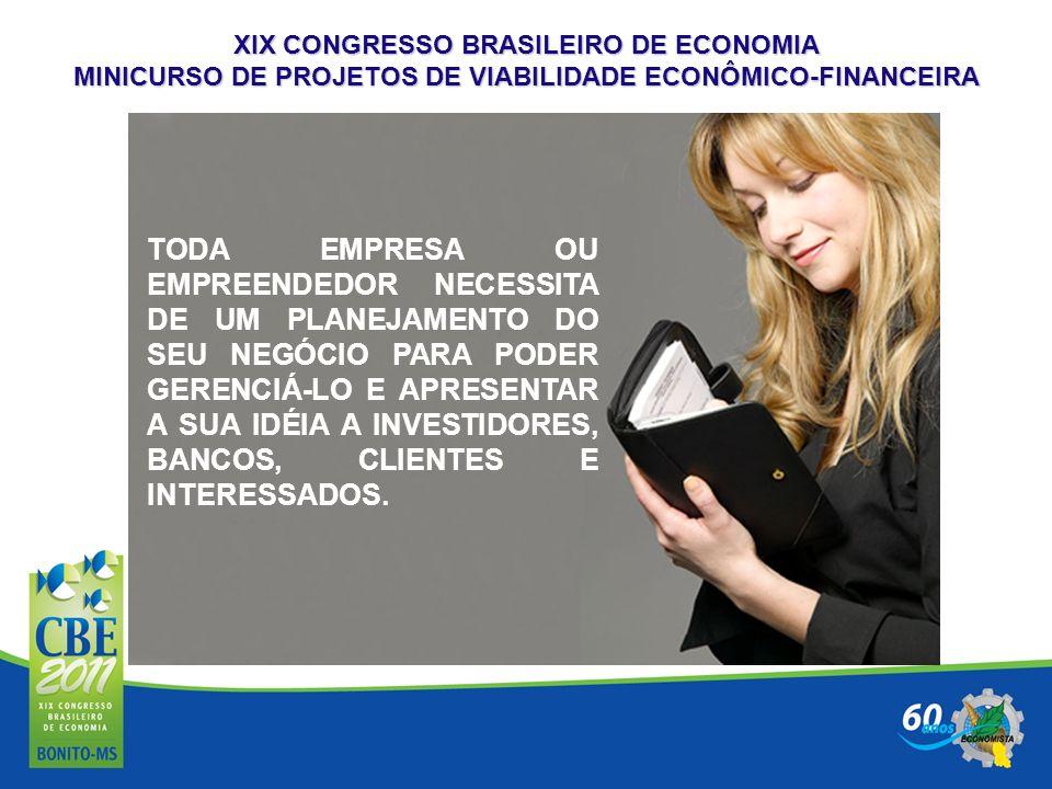 XIX CONGRESSO BRASILEIRO DE ECONOMIA MINICURSO DE PROJETOS DE VIABILIDADE ECONÔMICO-FINANCEIRA TODA EMPRESA OU EMPREENDEDOR NECESSITA DE UM PLANEJAMEN