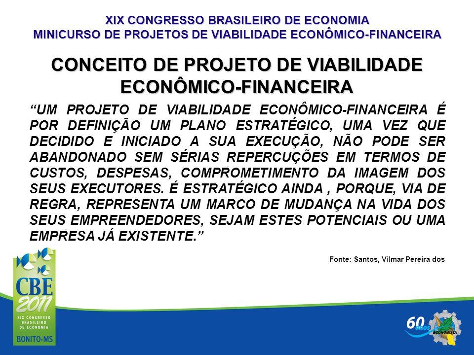 XIX CONGRESSO BRASILEIRO DE ECONOMIA MINICURSO DE PROJETOS DE VIABILIDADE ECONÔMICO-FINANCEIRA CONCEITO DE PROJETO DE VIABILIDADE ECONÔMICO-FINANCEIRA