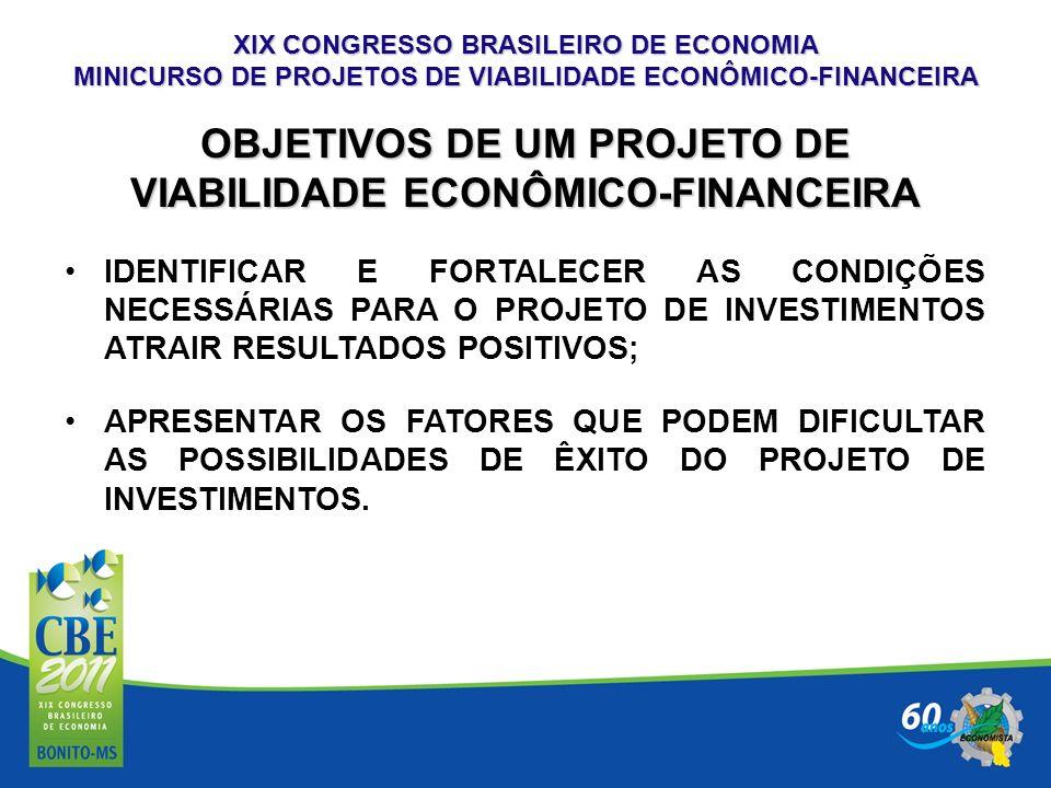 XIX CONGRESSO BRASILEIRO DE ECONOMIA MINICURSO DE PROJETOS DE VIABILIDADE ECONÔMICO-FINANCEIRA OBJETIVOS DE UM PROJETO DE VIABILIDADE ECONÔMICO-FINANC