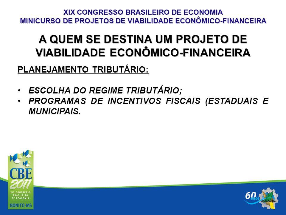XIX CONGRESSO BRASILEIRO DE ECONOMIA MINICURSO DE PROJETOS DE VIABILIDADE ECONÔMICO-FINANCEIRA A QUEM SE DESTINA UM PROJETO DE VIABILIDADE ECONÔMICO-F