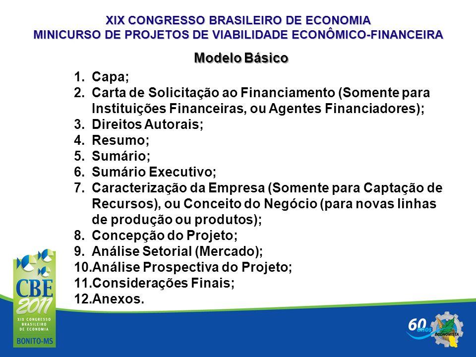 XIX CONGRESSO BRASILEIRO DE ECONOMIA MINICURSO DE PROJETOS DE VIABILIDADE ECONÔMICO-FINANCEIRA Modelo Básico 1.Capa; 2.Carta de Solicitação ao Financi