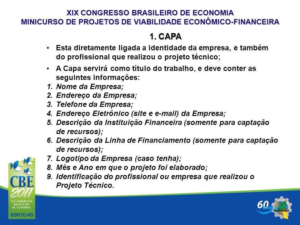 XIX CONGRESSO BRASILEIRO DE ECONOMIA MINICURSO DE PROJETOS DE VIABILIDADE ECONÔMICO-FINANCEIRA 1. CAPA Esta diretamente ligada a identidade da empresa