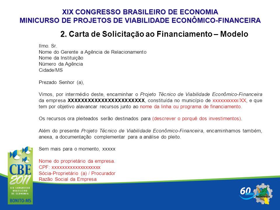 XIX CONGRESSO BRASILEIRO DE ECONOMIA MINICURSO DE PROJETOS DE VIABILIDADE ECONÔMICO-FINANCEIRA Ilmo. Sr. Nome do Gerente a Agência de Relacionamento N