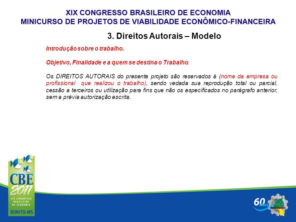 XIX CONGRESSO BRASILEIRO DE ECONOMIA MINICURSO DE PROJETOS DE VIABILIDADE ECONÔMICO-FINANCEIRA Introdução sobre o trabalho. Objetivo, Finalidade e a q