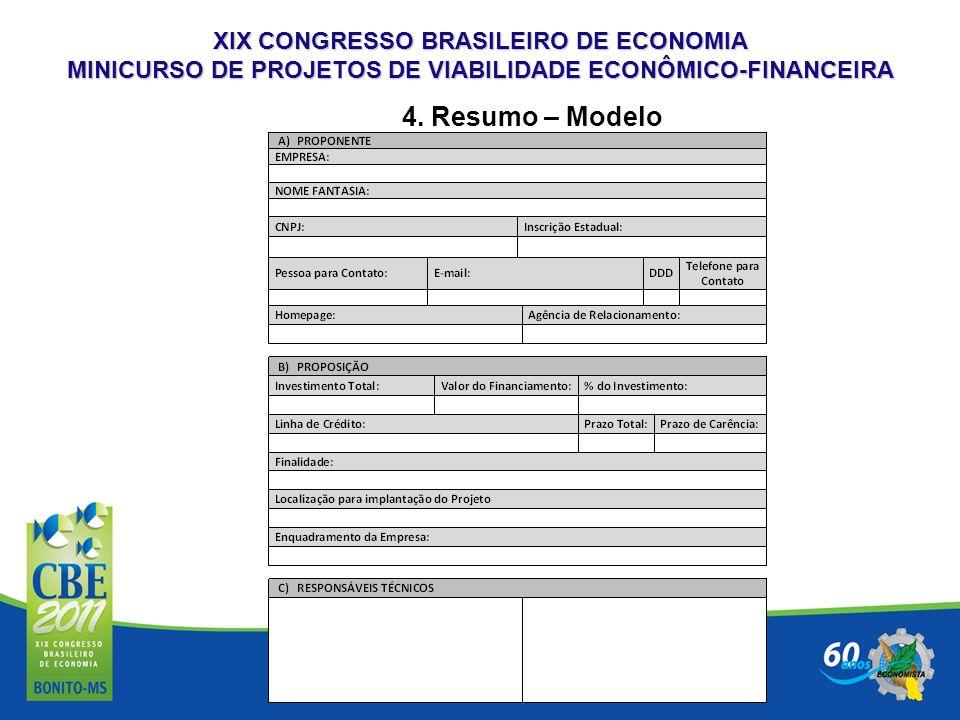 XIX CONGRESSO BRASILEIRO DE ECONOMIA MINICURSO DE PROJETOS DE VIABILIDADE ECONÔMICO-FINANCEIRA 4. Resumo – Modelo