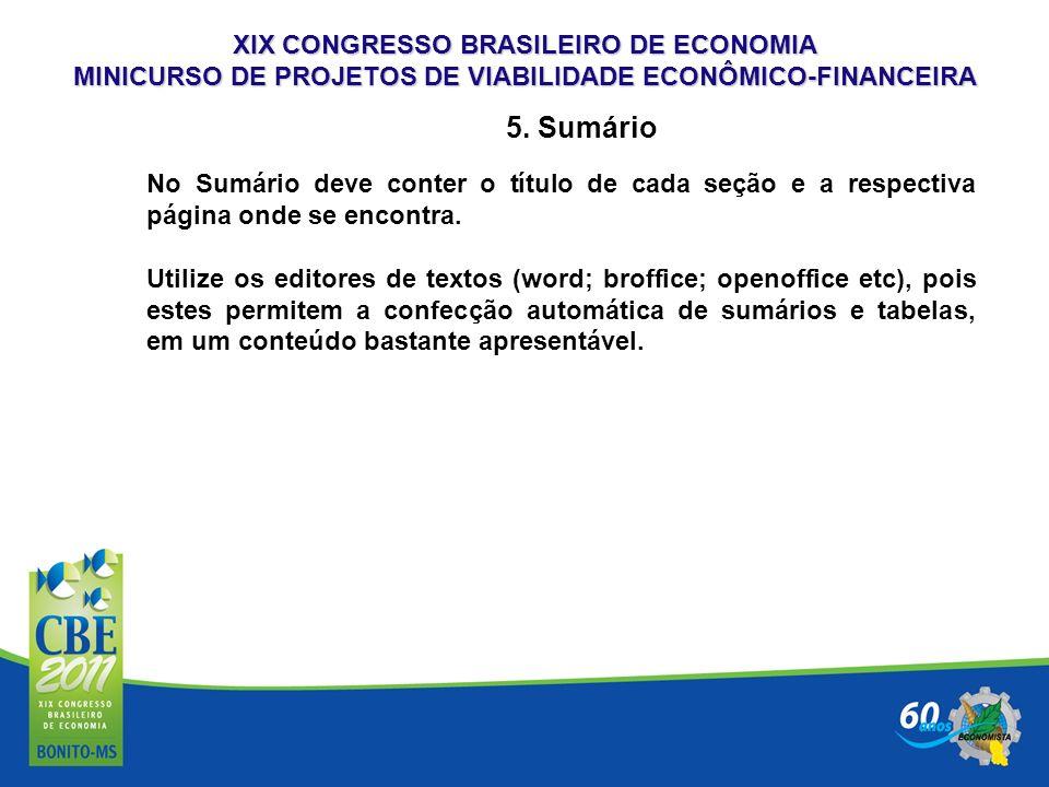 XIX CONGRESSO BRASILEIRO DE ECONOMIA MINICURSO DE PROJETOS DE VIABILIDADE ECONÔMICO-FINANCEIRA 5. Sumário No Sumário deve conter o título de cada seçã