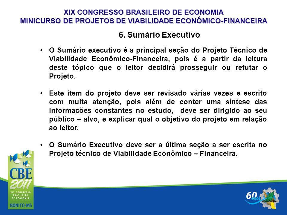 XIX CONGRESSO BRASILEIRO DE ECONOMIA MINICURSO DE PROJETOS DE VIABILIDADE ECONÔMICO-FINANCEIRA 6. Sumário Executivo O Sumário executivo é a principal