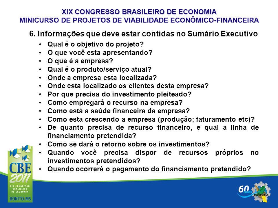 XIX CONGRESSO BRASILEIRO DE ECONOMIA MINICURSO DE PROJETOS DE VIABILIDADE ECONÔMICO-FINANCEIRA 6. Informações que deve estar contidas no Sumário Execu