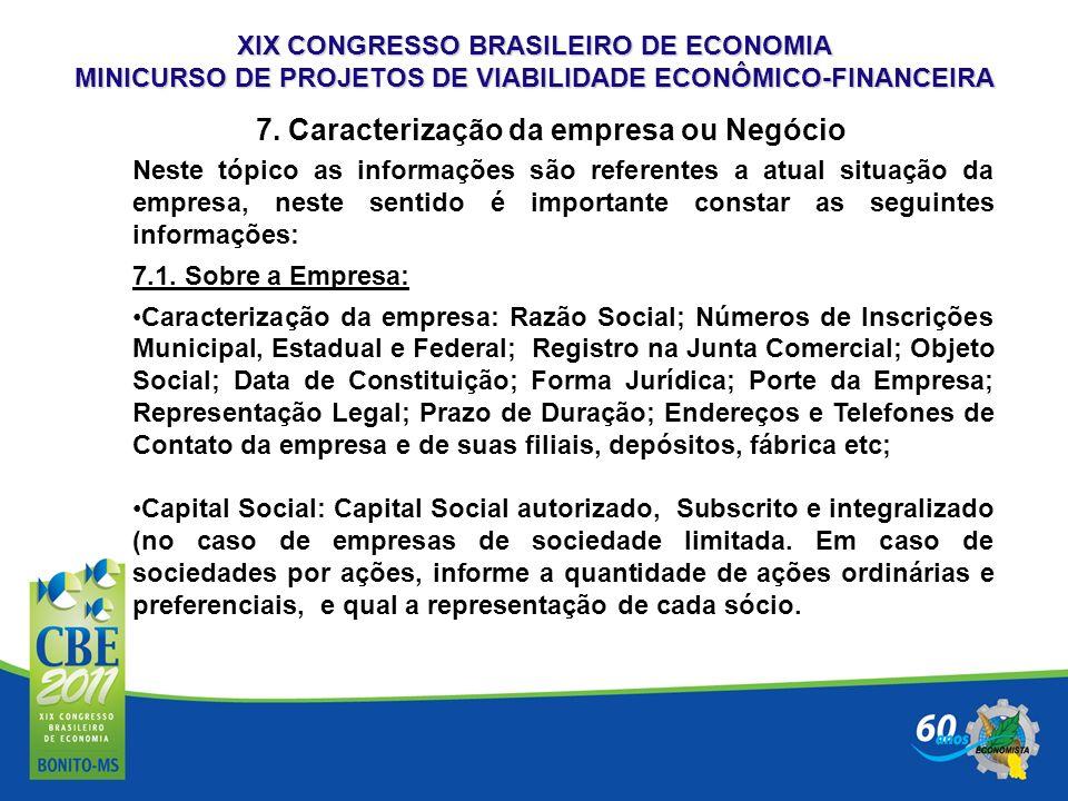 XIX CONGRESSO BRASILEIRO DE ECONOMIA MINICURSO DE PROJETOS DE VIABILIDADE ECONÔMICO-FINANCEIRA 7. Caracterização da empresa ou Negócio Neste tópico as