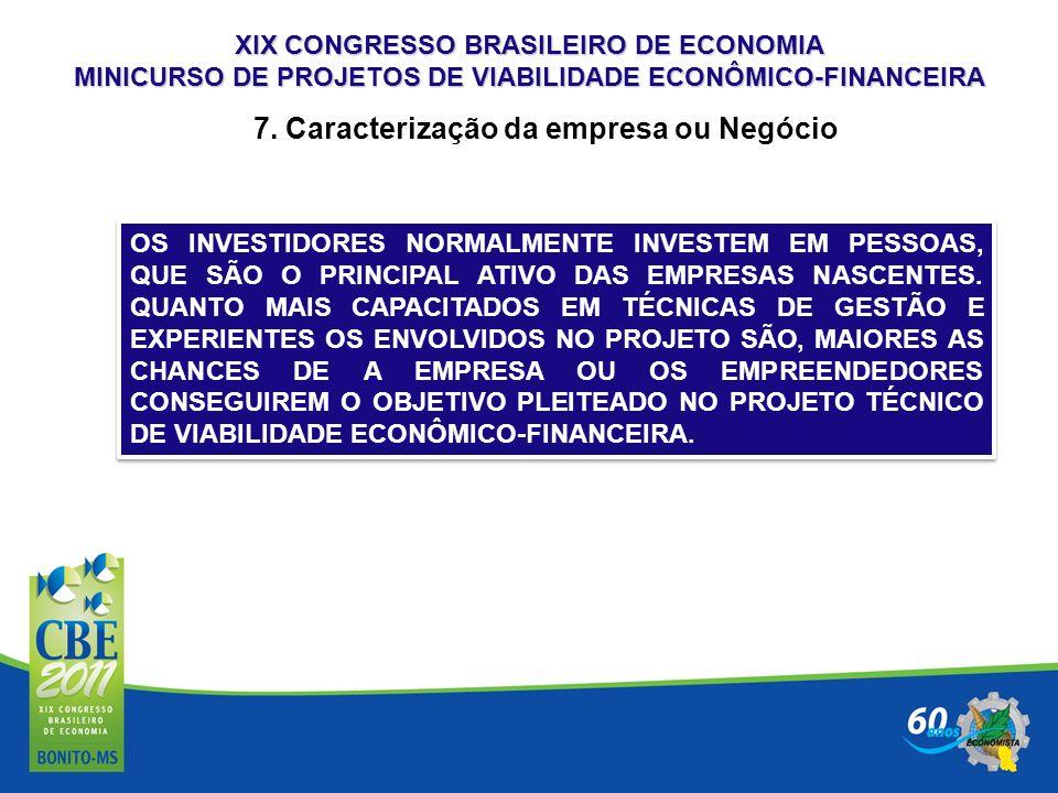 XIX CONGRESSO BRASILEIRO DE ECONOMIA MINICURSO DE PROJETOS DE VIABILIDADE ECONÔMICO-FINANCEIRA 7. Caracterização da empresa ou Negócio OS INVESTIDORES