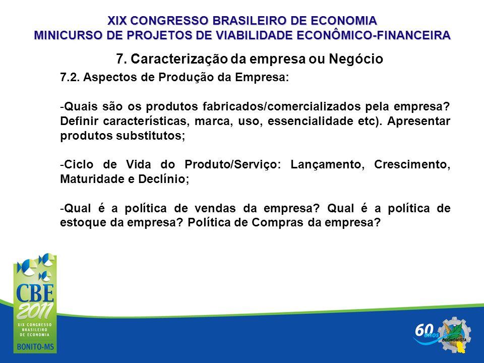 XIX CONGRESSO BRASILEIRO DE ECONOMIA MINICURSO DE PROJETOS DE VIABILIDADE ECONÔMICO-FINANCEIRA 7. Caracterização da empresa ou Negócio 7.2. Aspectos d