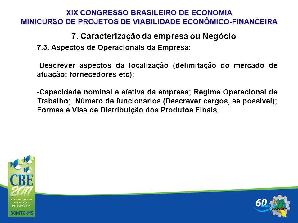 XIX CONGRESSO BRASILEIRO DE ECONOMIA MINICURSO DE PROJETOS DE VIABILIDADE ECONÔMICO-FINANCEIRA 7. Caracterização da empresa ou Negócio 7.3. Aspectos d