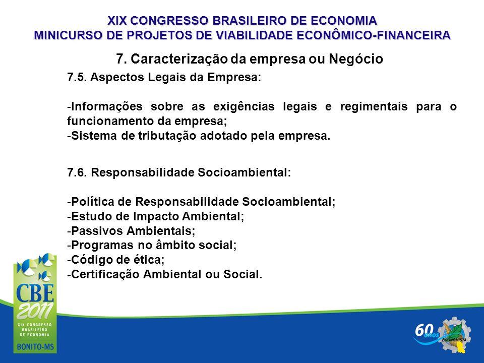 XIX CONGRESSO BRASILEIRO DE ECONOMIA MINICURSO DE PROJETOS DE VIABILIDADE ECONÔMICO-FINANCEIRA 7. Caracterização da empresa ou Negócio 7.5. Aspectos L