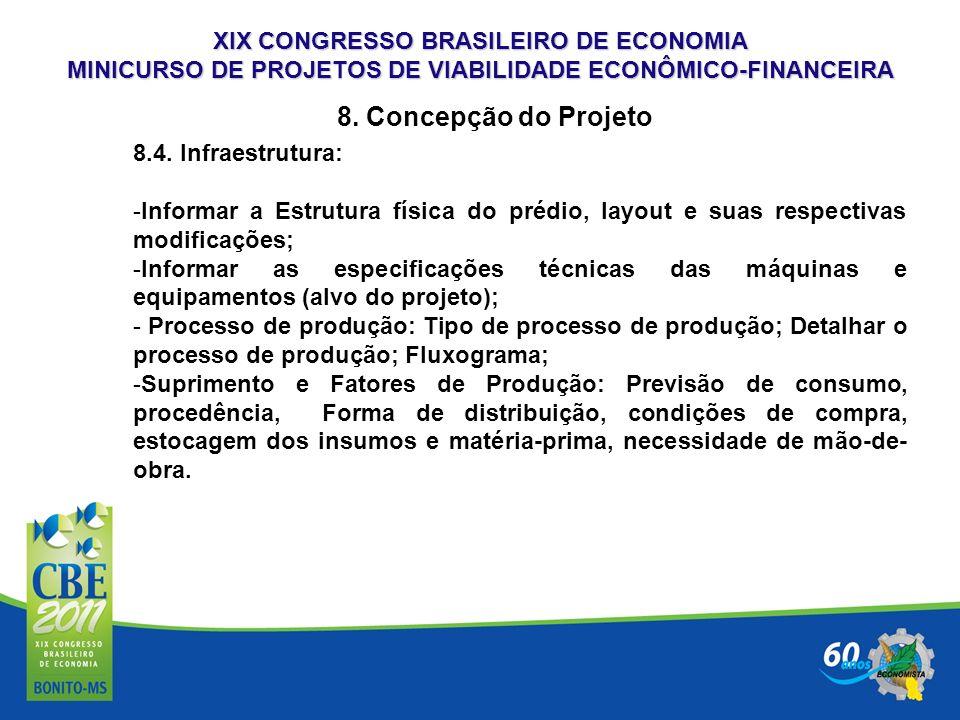 XIX CONGRESSO BRASILEIRO DE ECONOMIA MINICURSO DE PROJETOS DE VIABILIDADE ECONÔMICO-FINANCEIRA 8. Concepção do Projeto 8.4. Infraestrutura: -Informar