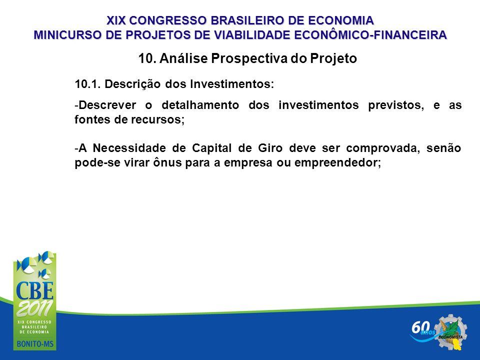 XIX CONGRESSO BRASILEIRO DE ECONOMIA MINICURSO DE PROJETOS DE VIABILIDADE ECONÔMICO-FINANCEIRA 10. Análise Prospectiva do Projeto 10.1. Descrição dos