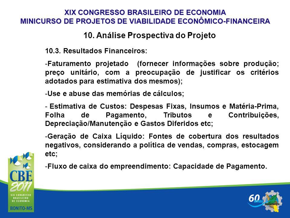 XIX CONGRESSO BRASILEIRO DE ECONOMIA MINICURSO DE PROJETOS DE VIABILIDADE ECONÔMICO-FINANCEIRA 10. Análise Prospectiva do Projeto 10.3. Resultados Fin