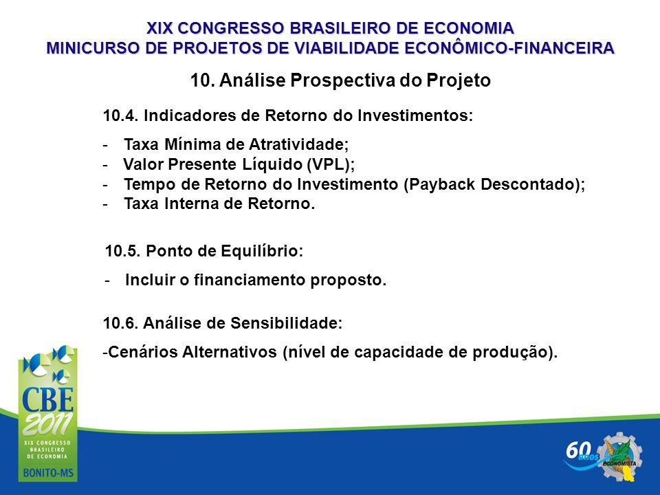 XIX CONGRESSO BRASILEIRO DE ECONOMIA MINICURSO DE PROJETOS DE VIABILIDADE ECONÔMICO-FINANCEIRA 10. Análise Prospectiva do Projeto 10.4. Indicadores de