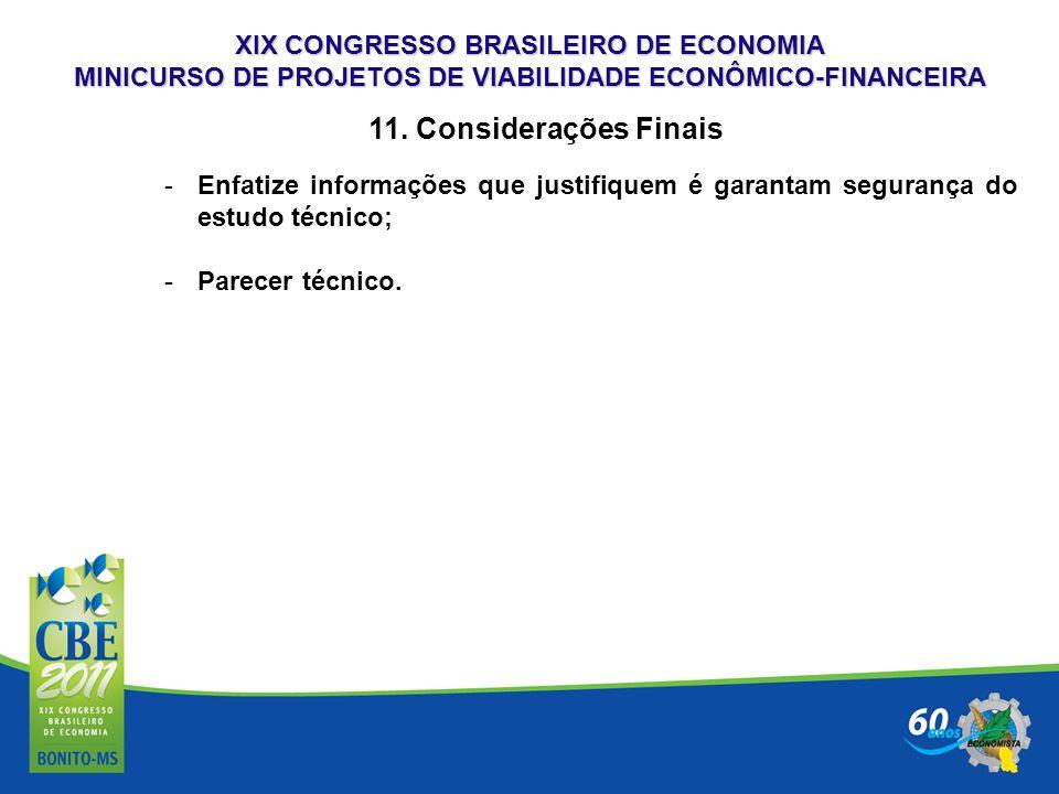 XIX CONGRESSO BRASILEIRO DE ECONOMIA MINICURSO DE PROJETOS DE VIABILIDADE ECONÔMICO-FINANCEIRA 11. Considerações Finais -Enfatize informações que just