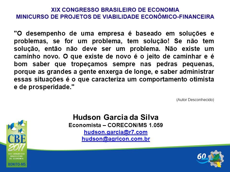 XIX CONGRESSO BRASILEIRO DE ECONOMIA MINICURSO DE PROJETOS DE VIABILIDADE ECONÔMICO-FINANCEIRA Hudson Garcia da Silva Economista – CORECON/MS 1.059 hu