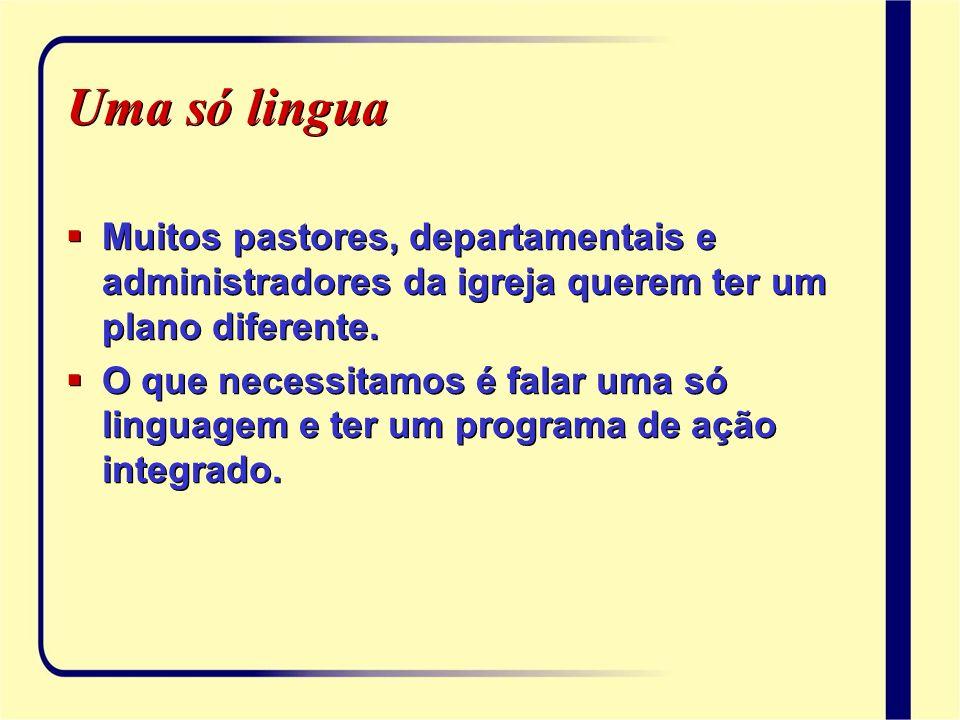 Uma só lingua Muitos pastores, departamentais e administradores da igreja querem ter um plano diferente. O que necessitamos é falar uma só linguagem e