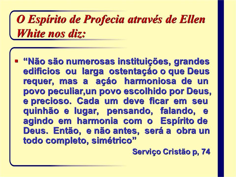 O Espírito de Profecia através de Ellen White nos diz: Não são numerosas instituições, grandes edificios ou larga ostentaçáo o que Deus requer, mas a