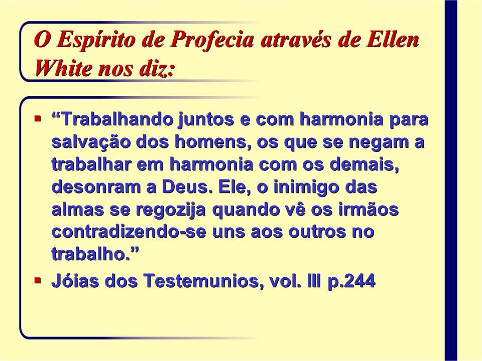 O Espírito de Profecia através de Ellen White nos diz: Trabalhando juntos e com harmonia para salvação dos homens, os que se negam a trabalhar em harm