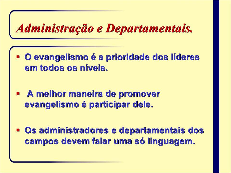 Administração e Departamentais. O evangelismo é a prioridade dos líderes em todos os níveis. A melhor maneira de promover evangelismo é participar del