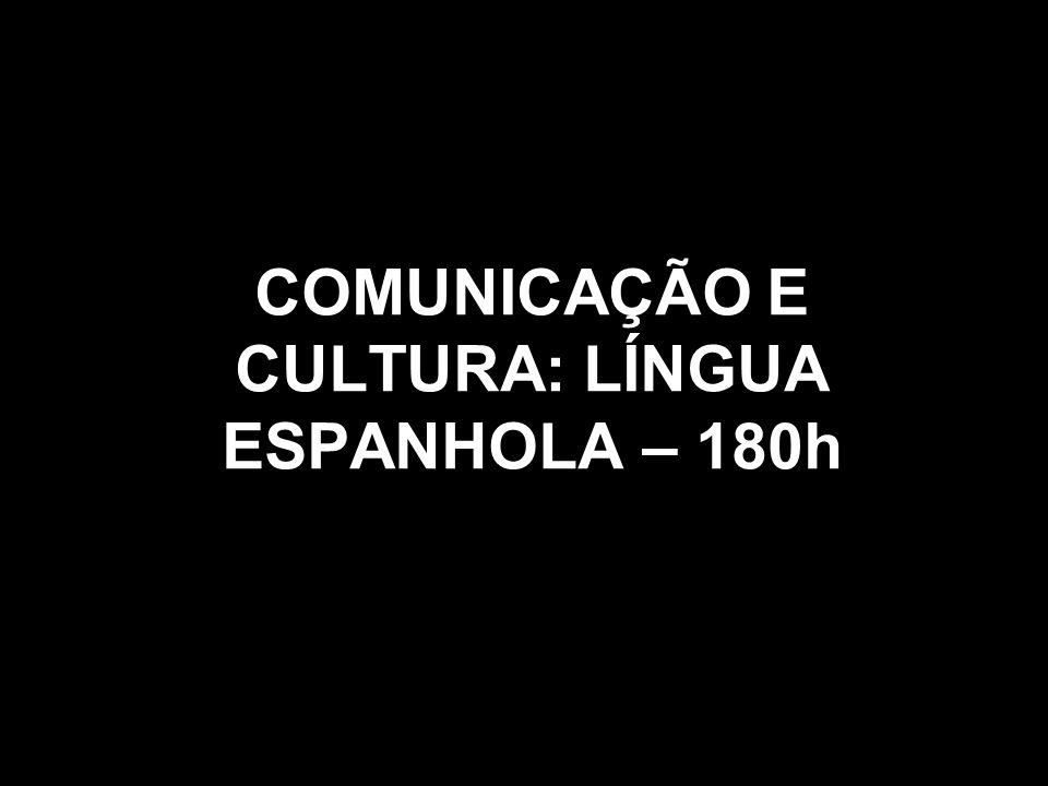 COMUNICAÇÃO E CULTURA: LÍNGUA ESPANHOLA – 180h