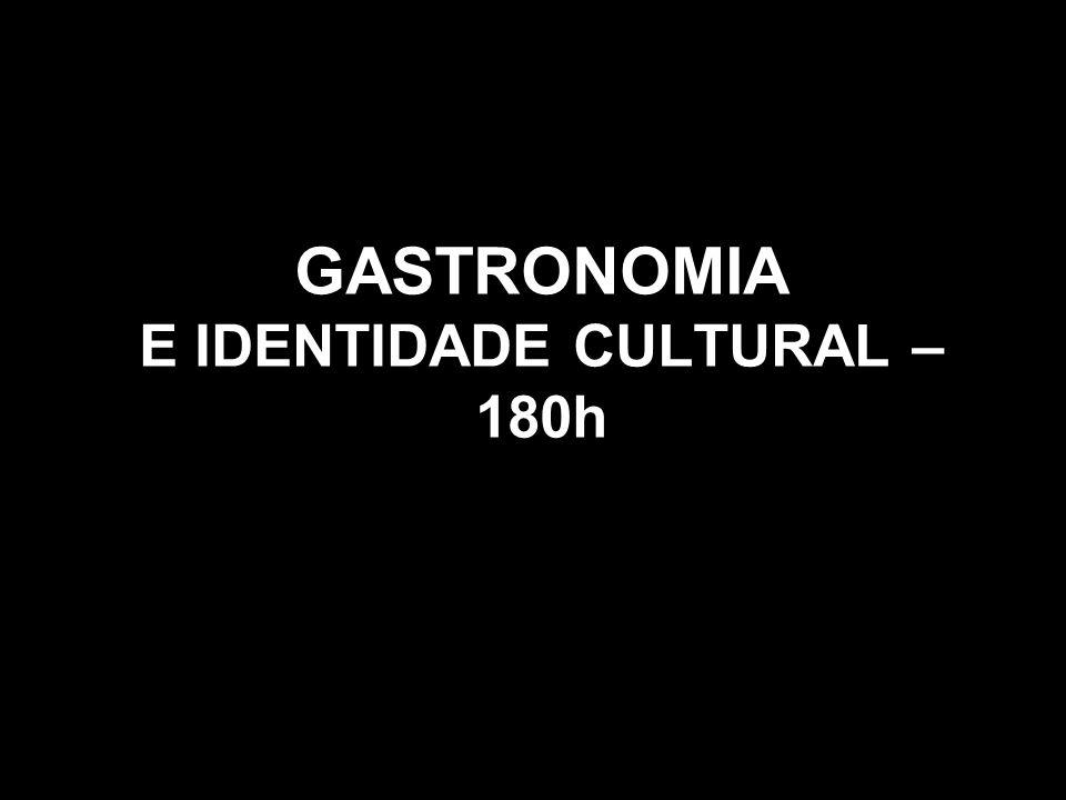 GASTRONOMIA E IDENTIDADE CULTURAL – 180h