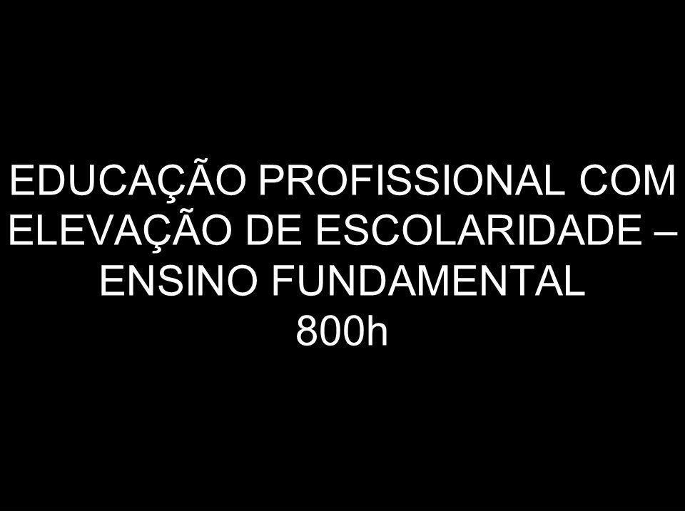 EDUCAÇÃO PROFISSIONAL COM ELEVAÇÃO DE ESCOLARIDADE – ENSINO FUNDAMENTAL 800h